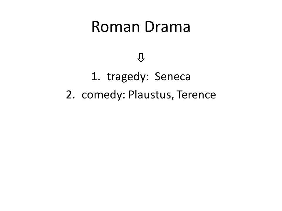 Roman Drama  1.tragedy: Seneca 2.comedy: Plaustus, Terence