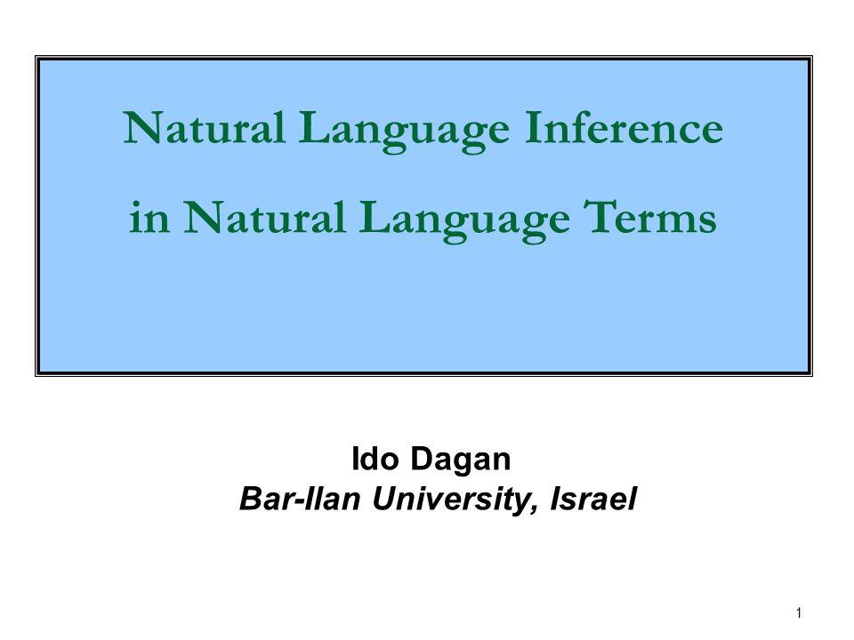 1 Ido Dagan Bar-Ilan University, Israel Natural Language Inference in Natural Language Terms