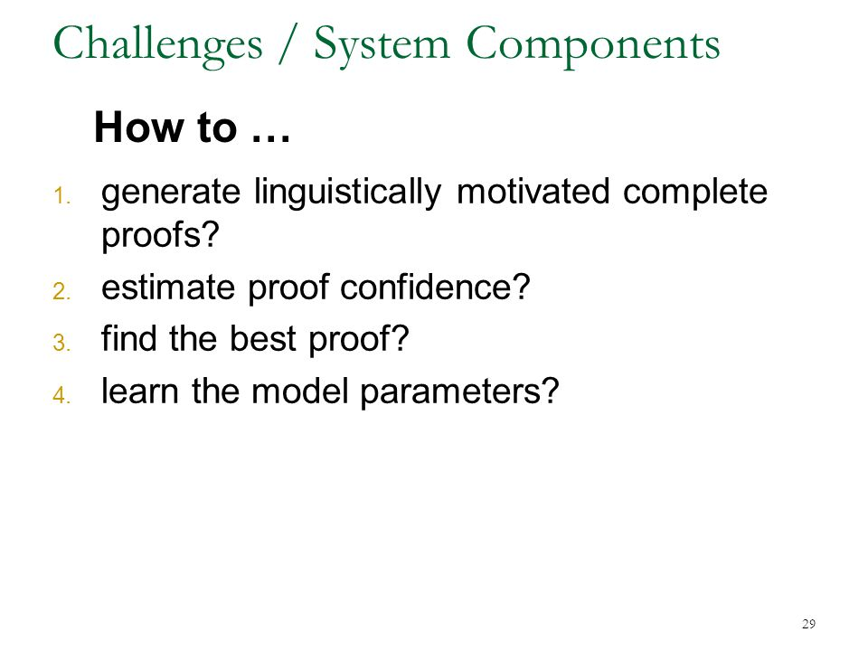 Challenges / System Components 1. generate linguistically motivated complete proofs.