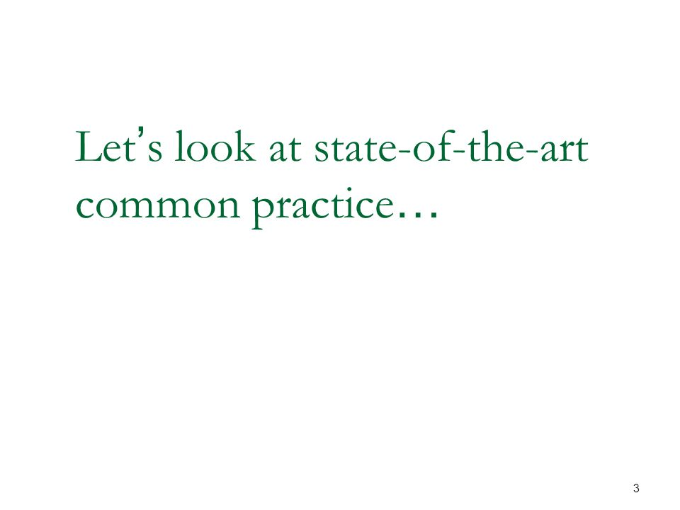 3 Let ' s look at state-of-the-art common practice …
