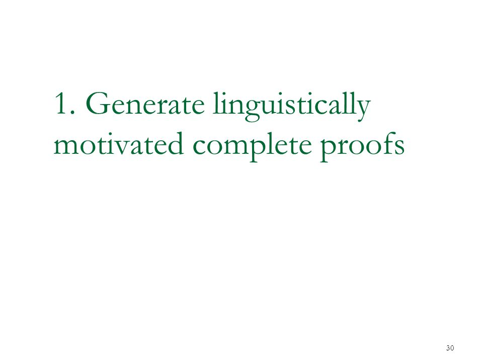 1. Generate linguistically motivated complete proofs 30