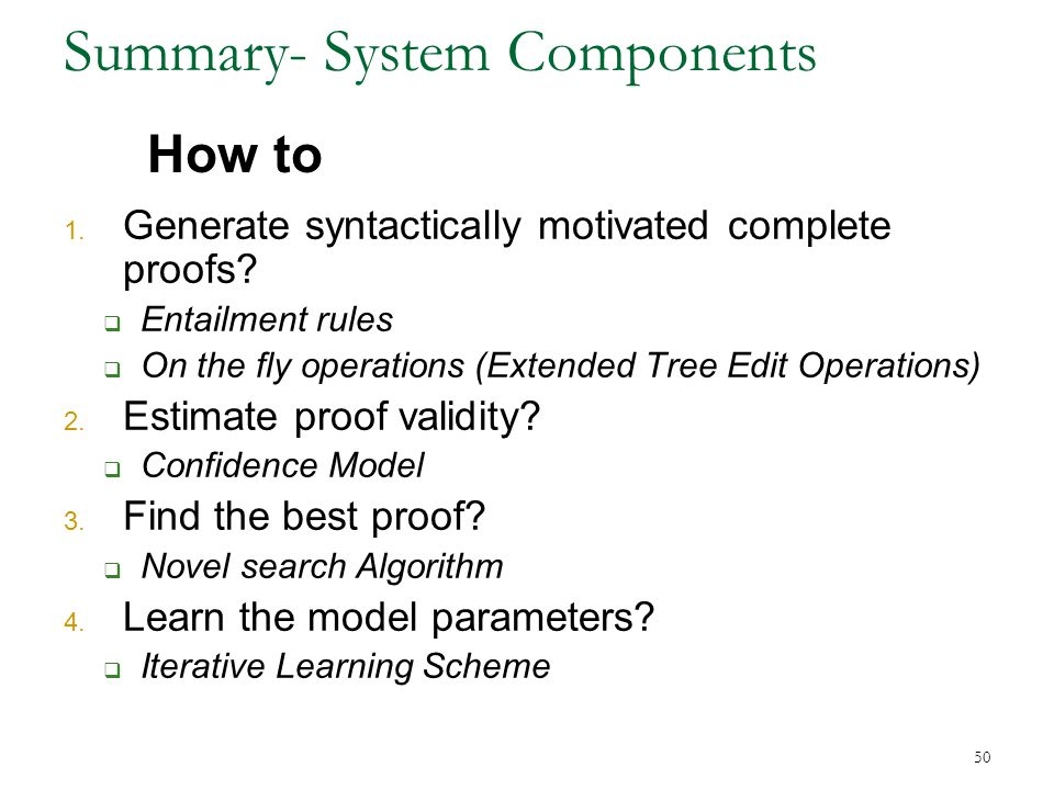 Summary- System Components 1. Generate syntactically motivated complete proofs.