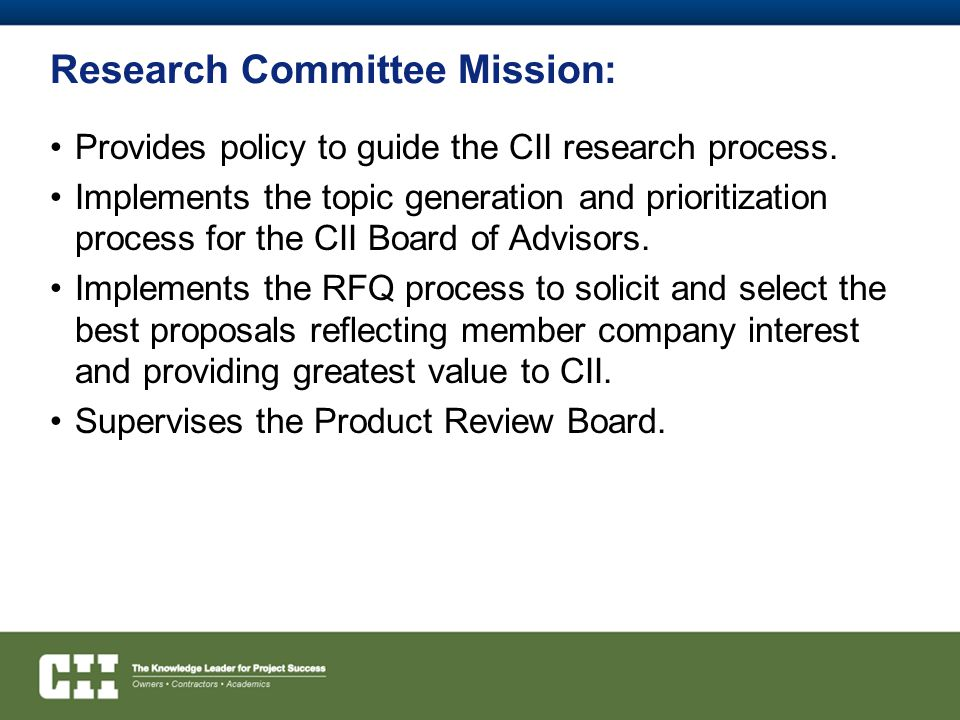 Research Committee Mission: Provides policy to guide the CII research process.