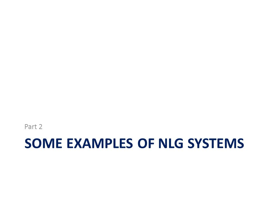 SOME EXAMPLES OF NLG SYSTEMS Part 2