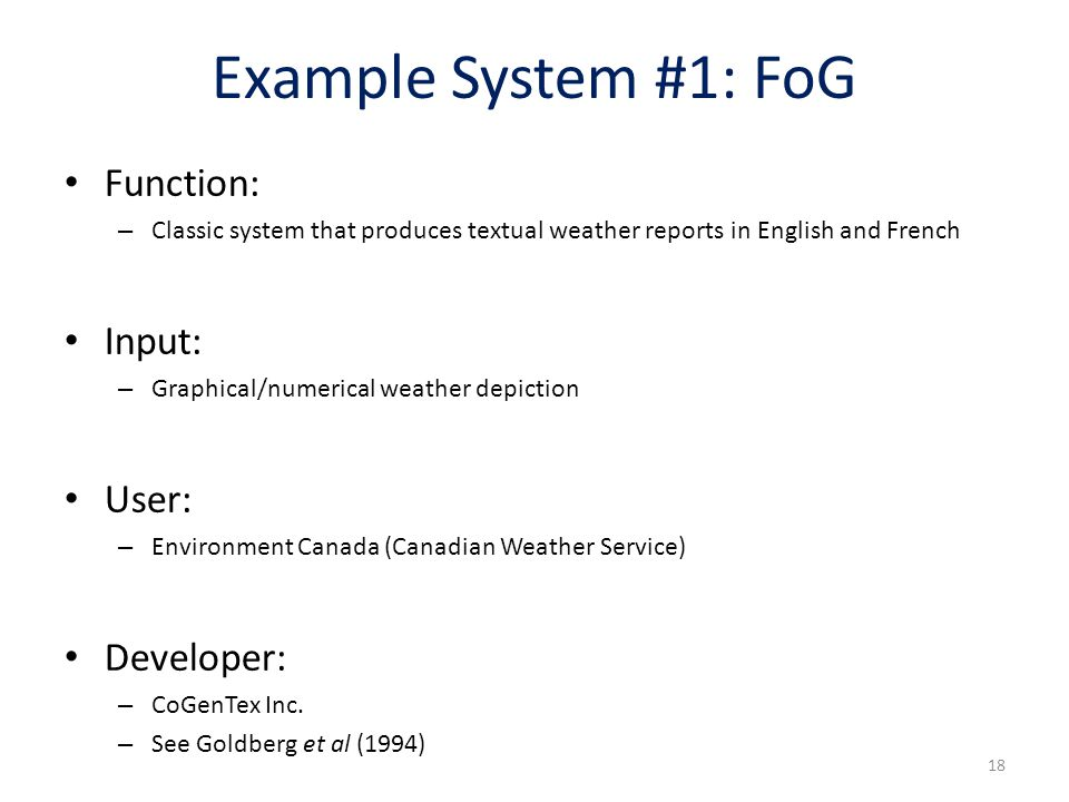 18 Example System #1: FoG Function: – Classic system that produces textual weather reports in English and French Input: – Graphical/numerical weather