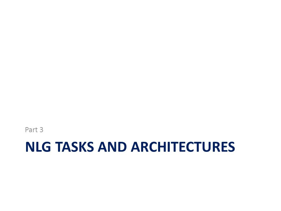 NLG TASKS AND ARCHITECTURES Part 3