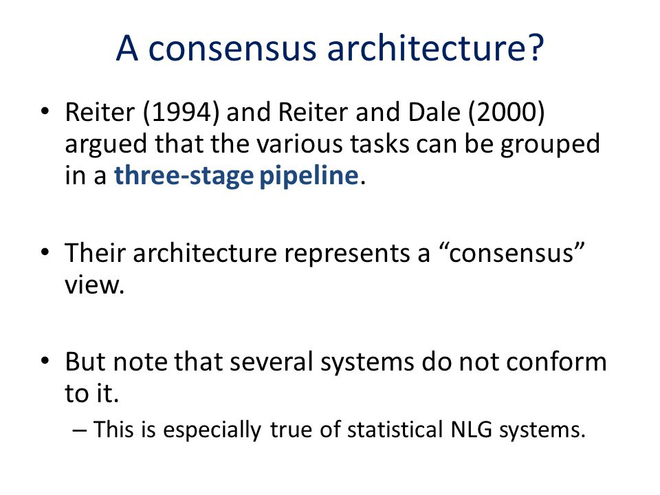 A consensus architecture? Reiter (1994) and Reiter and Dale (2000) argued that the various tasks can be grouped in a three-stage pipeline. Their archi