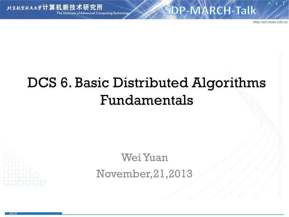 DCS 6. Basic Distributed Algorithms Fundamentals Wei Yuan November,21,2013