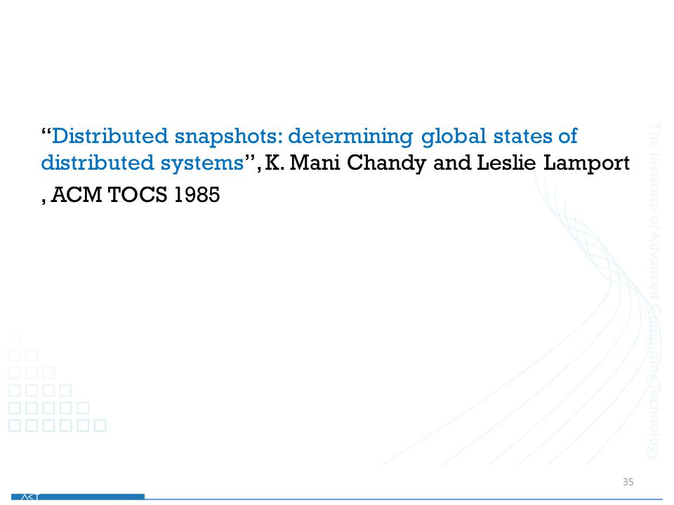 Distributed snapshots: determining global states of distributed systems , K.