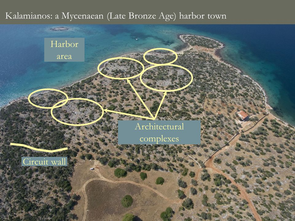 Harbor area Circuit wall Architectural complexes Kalamianos: a Mycenaean (Late Bronze Age) harbor town