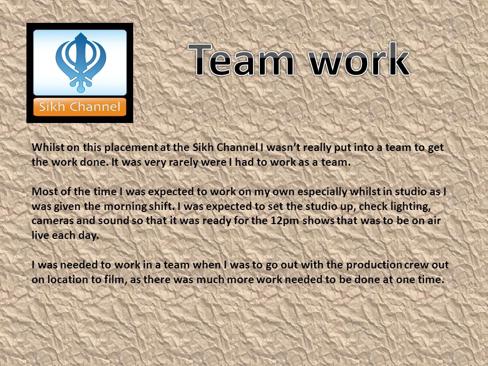 Whilst on this placement at the Sikh Channel I wasn't really put into a team to get the work done.