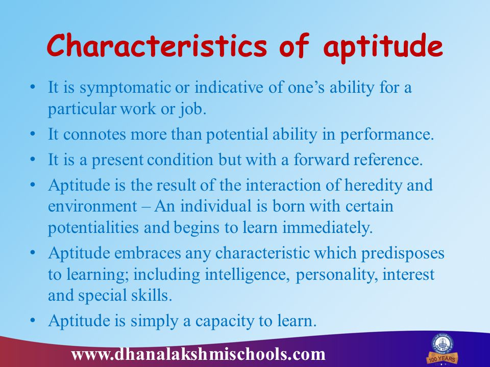 Characteristics of aptitude It is symptomatic or indicative of one's ability for a particular work or job.