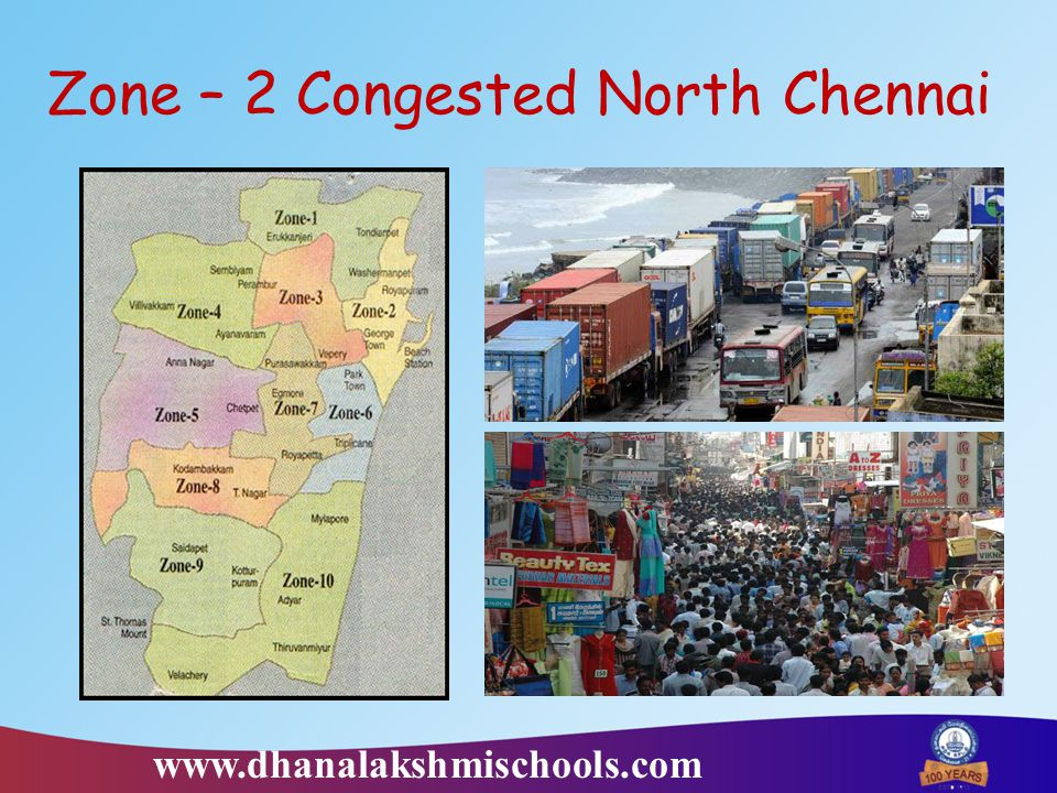 Zone – 2 Congested North Chennai www.dhanalakshmischools.com