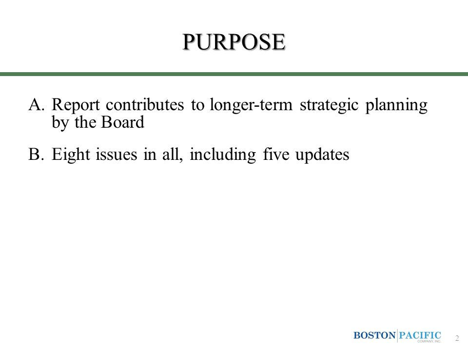 PURPOSE A.Report contributes to longer-term strategic planning by the Board B.Eight issues in all, including five updates 2