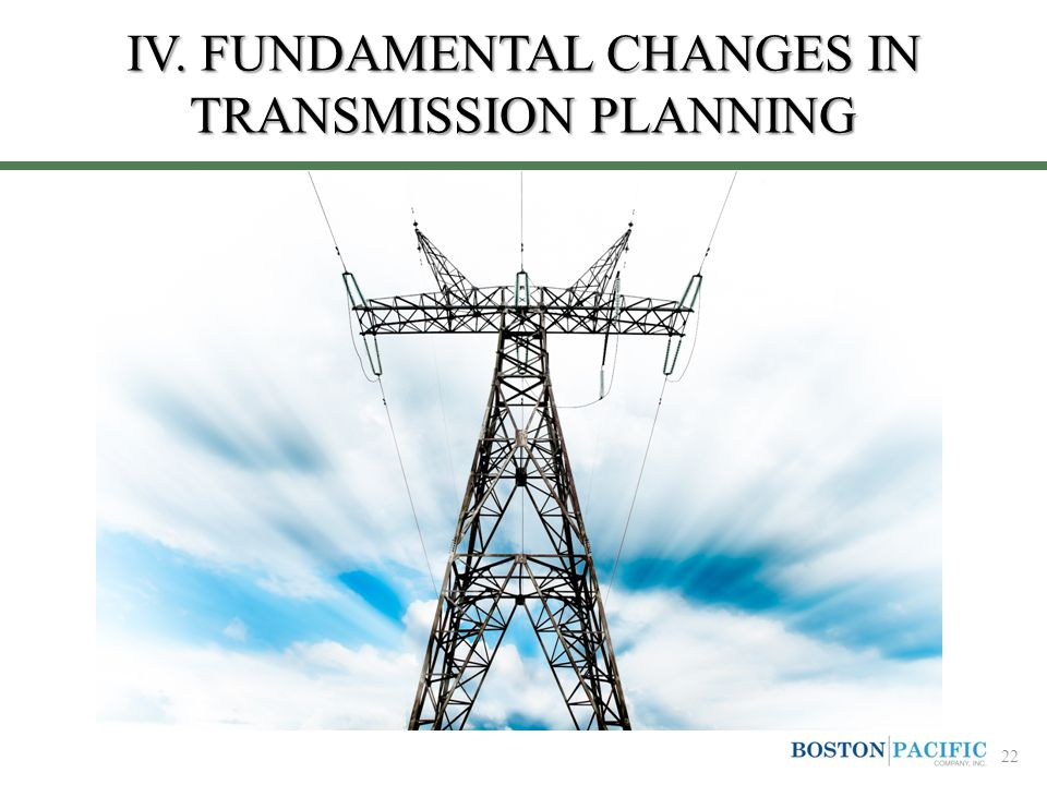 IV. FUNDAMENTAL CHANGES IN TRANSMISSION PLANNING 22
