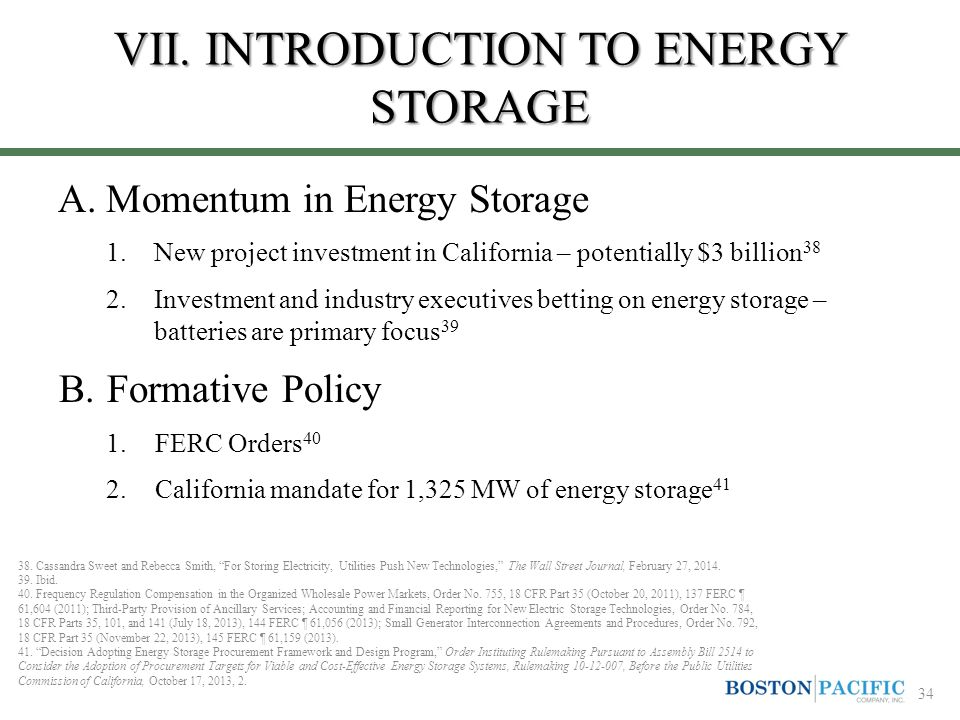 VII. INTRODUCTION TO ENERGY STORAGE A.Momentum in Energy Storage 1.New project investment in California – potentially $3 billion 38 2.Investment and i