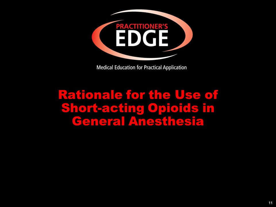 Rationale for the Use of Short-acting Opioids in General Anesthesia 11
