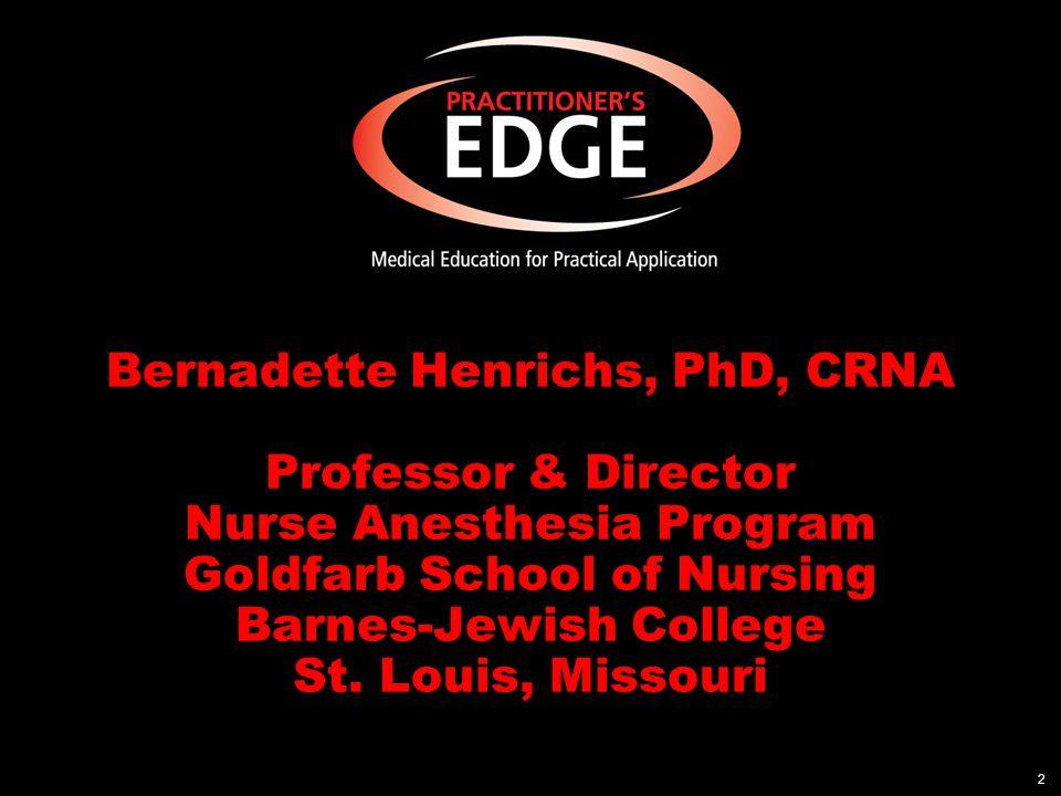Bernadette Henrichs, PhD, CRNA Professor & Director Nurse Anesthesia Program Goldfarb School of Nursing Barnes-Jewish College St. Louis, Missouri 2