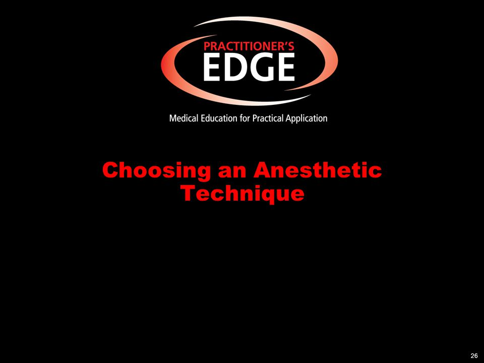 Choosing an Anesthetic Technique 26