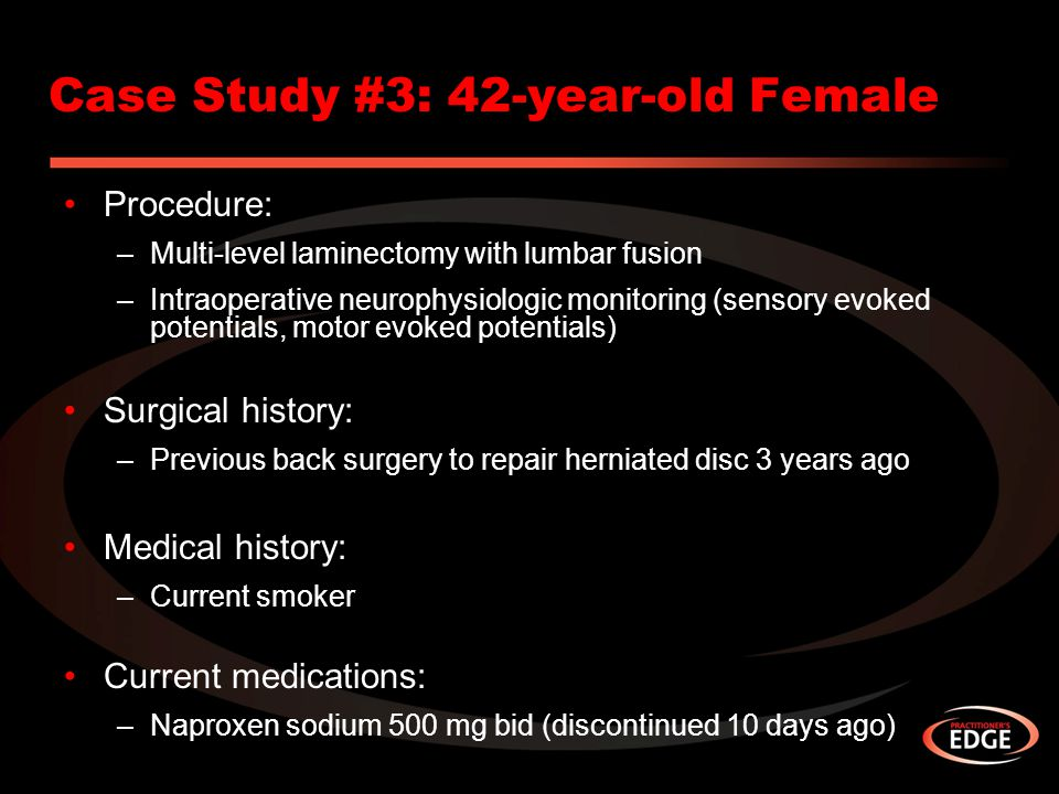 Case Study #3: 42-year-old Female Procedure: –Multi-level laminectomy with lumbar fusion –Intraoperative neurophysiologic monitoring (sensory evoked p