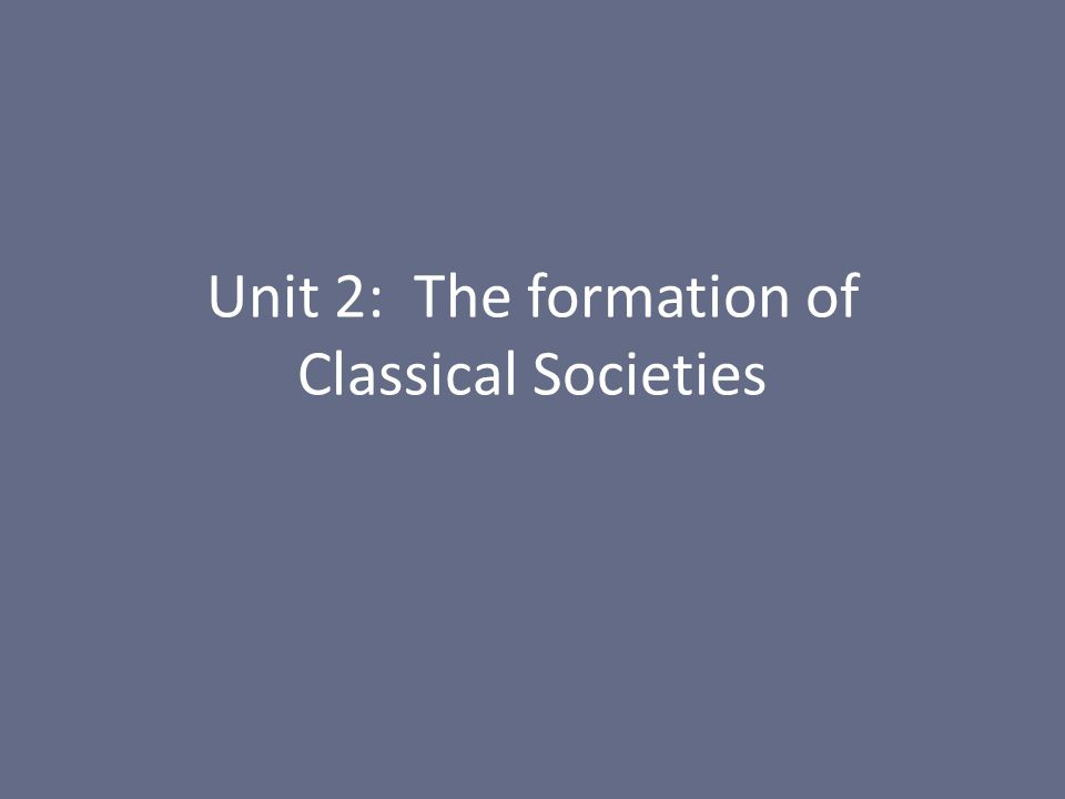 Unit 2: The formation of Classical Societies