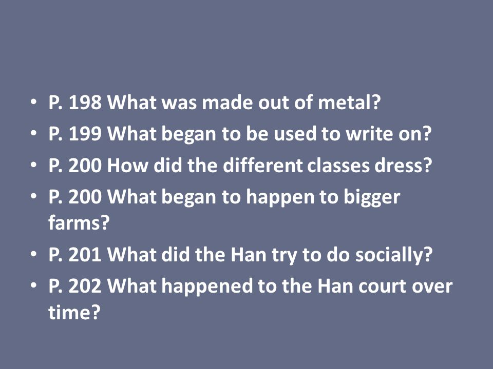 P. 198 What was made out of metal? P. 199 What began to be used to write on? P. 200 How did the different classes dress? P. 200 What began to happen t