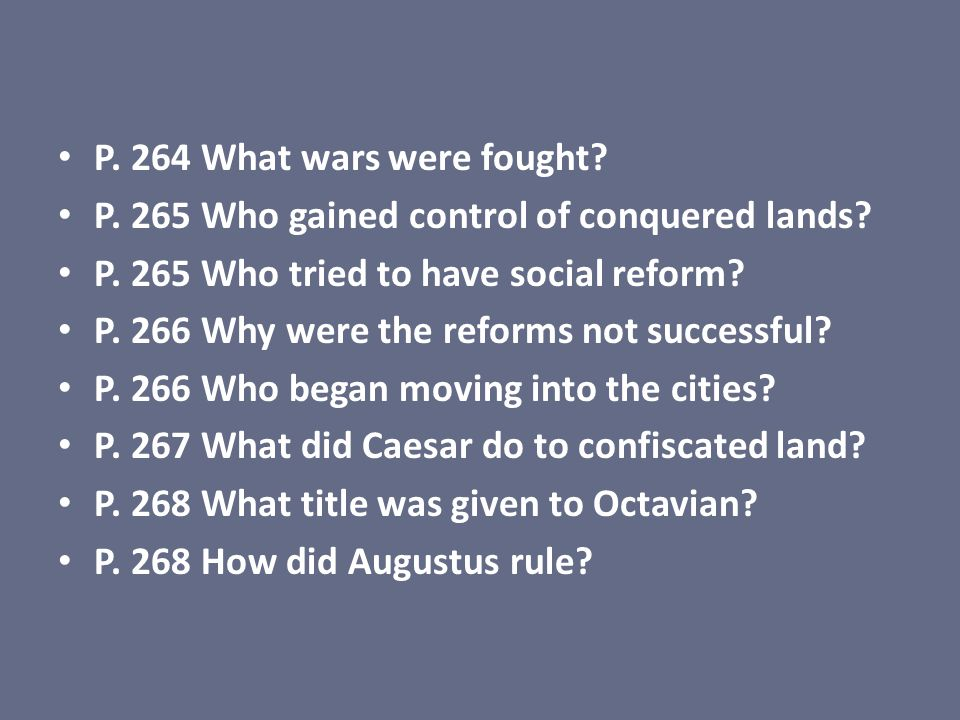 P. 264 What wars were fought? P. 265 Who gained control of conquered lands? P. 265 Who tried to have social reform? P. 266 Why were the reforms not su