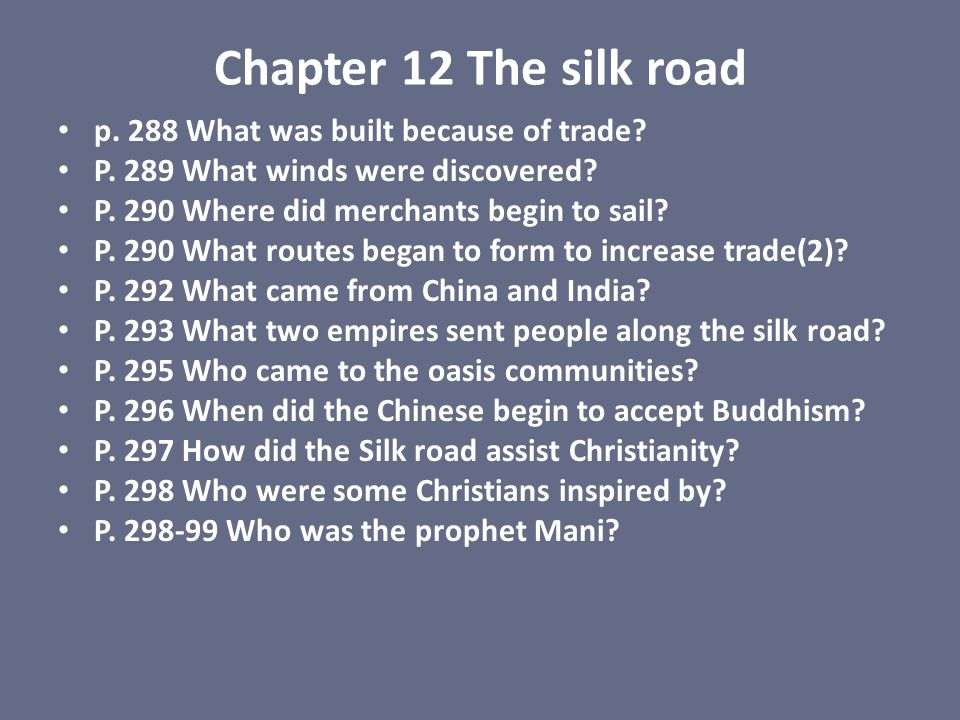 Chapter 12 The silk road p. 288 What was built because of trade? P. 289 What winds were discovered? P. 290 Where did merchants begin to sail? P. 290 W