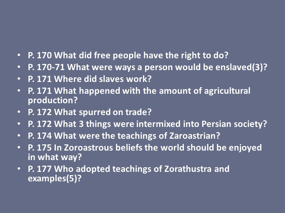P. 170 What did free people have the right to do? P. 170-71 What were ways a person would be enslaved(3)? P. 171 Where did slaves work? P. 171 What ha
