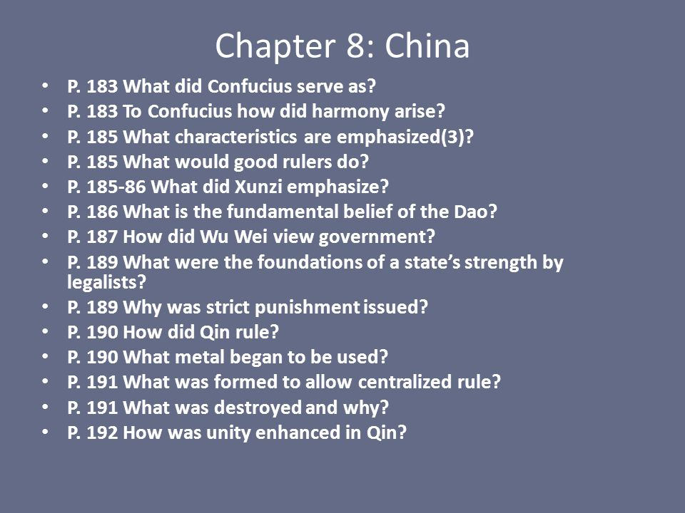Chapter 8: China P. 183 What did Confucius serve as? P. 183 To Confucius how did harmony arise? P. 185 What characteristics are emphasized(3)? P. 185