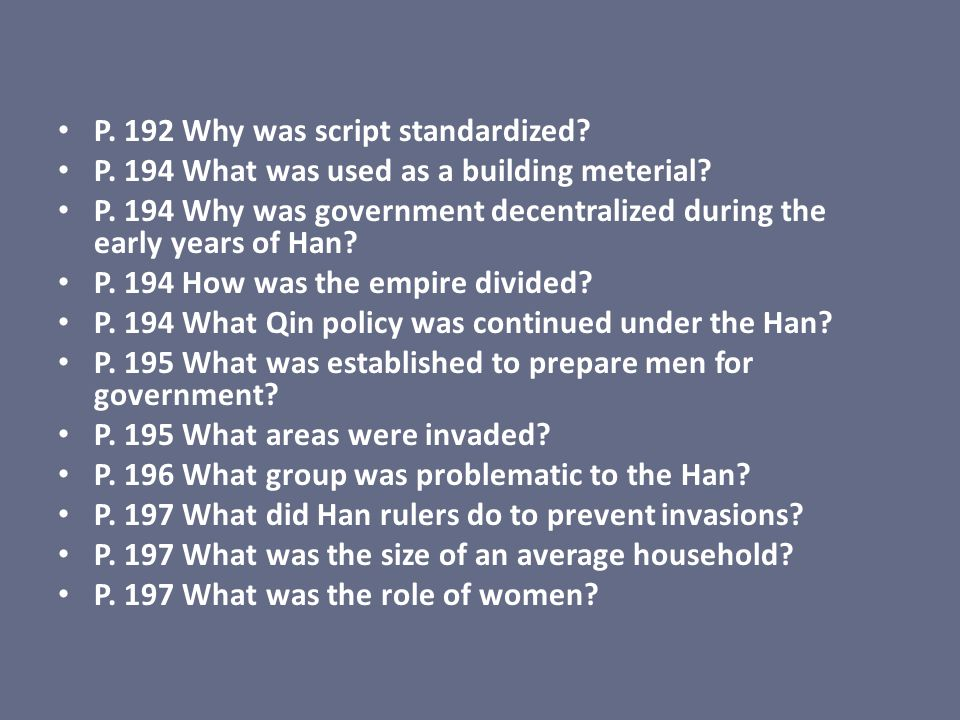 P. 192 Why was script standardized? P. 194 What was used as a building meterial? P. 194 Why was government decentralized during the early years of Han