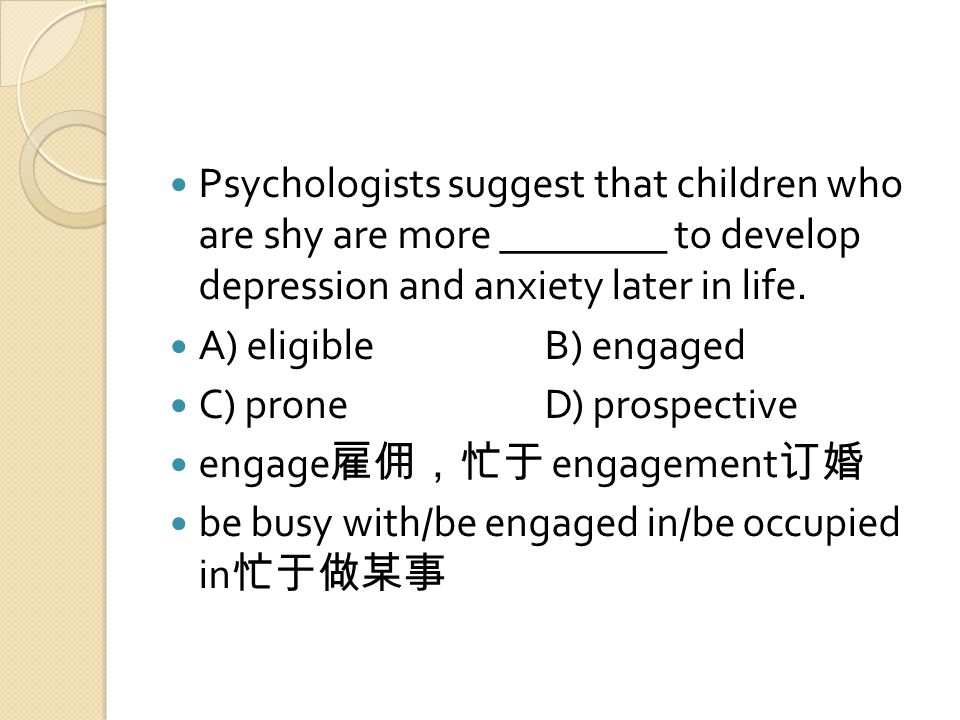 Psychologists suggest that children who are shy are more ________ to develop depression and anxiety later in life.