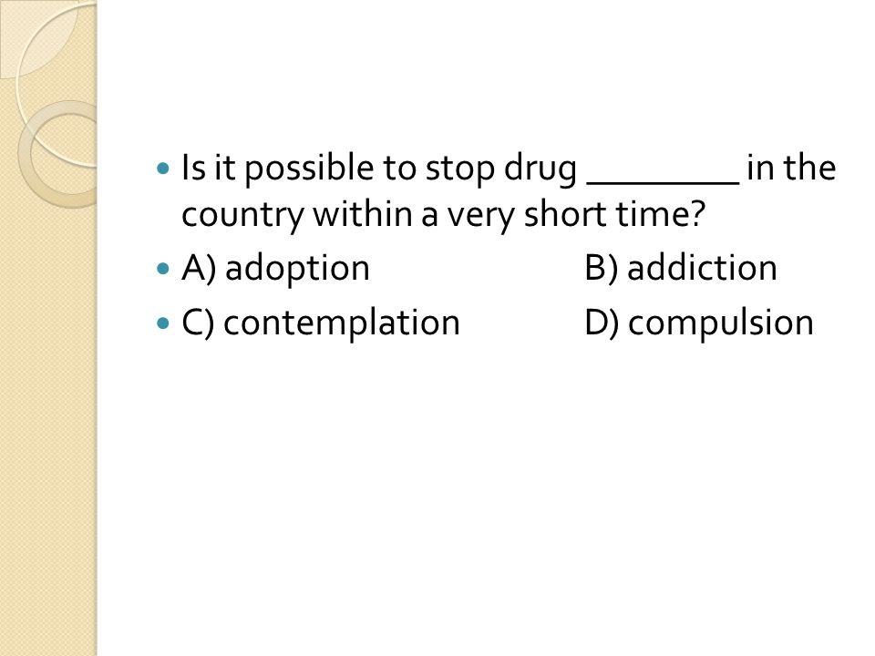Is it possible to stop drug ________ in the country within a very short time.