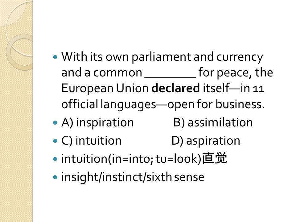 With its own parliament and currency and a common ________ for peace, the European Union declared itself—in 11 official languages—open for business.