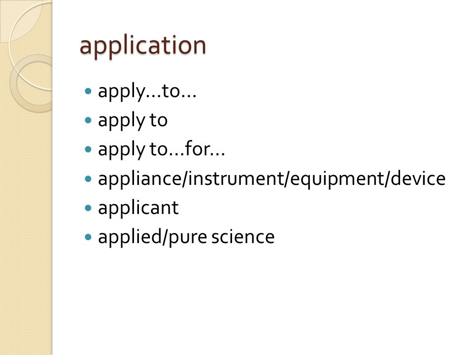 application apply…to… apply to apply to…for… appliance/instrument/equipment/device applicant applied/pure science
