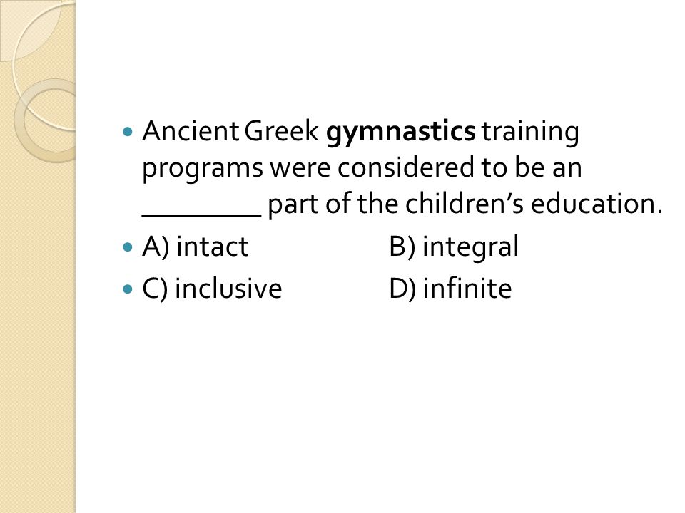 Ancient Greek gymnastics training programs were considered to be an ________ part of the children's education.