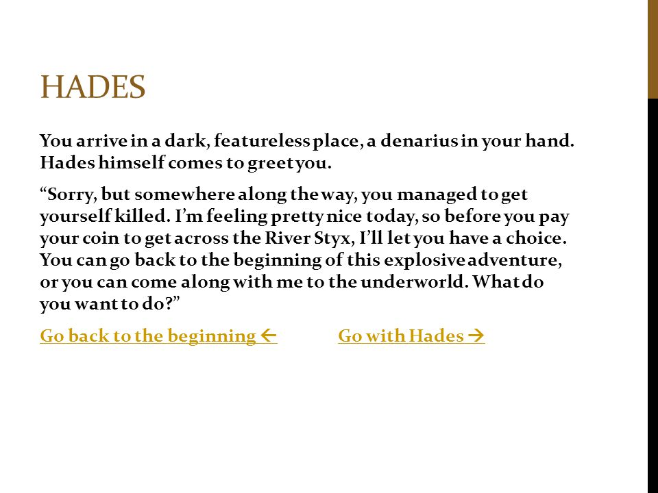 HADES You arrive in a dark, featureless place, a denarius in your hand.