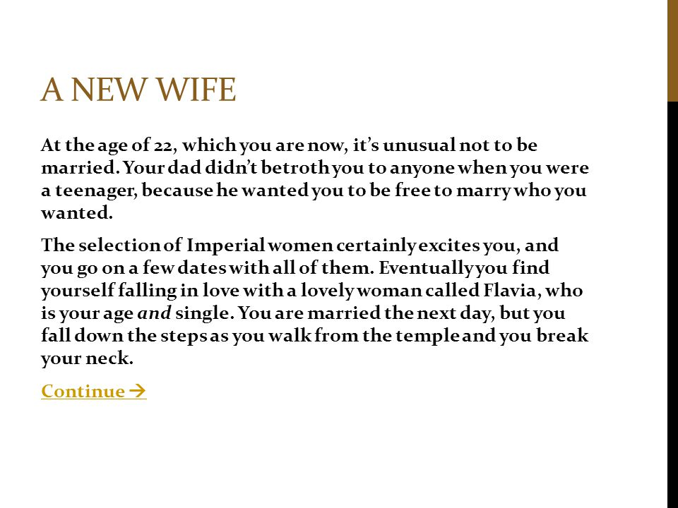 A NEW WIFE At the age of 22, which you are now, it's unusual not to be married.