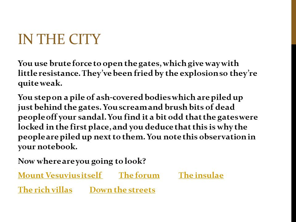 IN THE CITY You use brute force to open the gates, which give way with little resistance.
