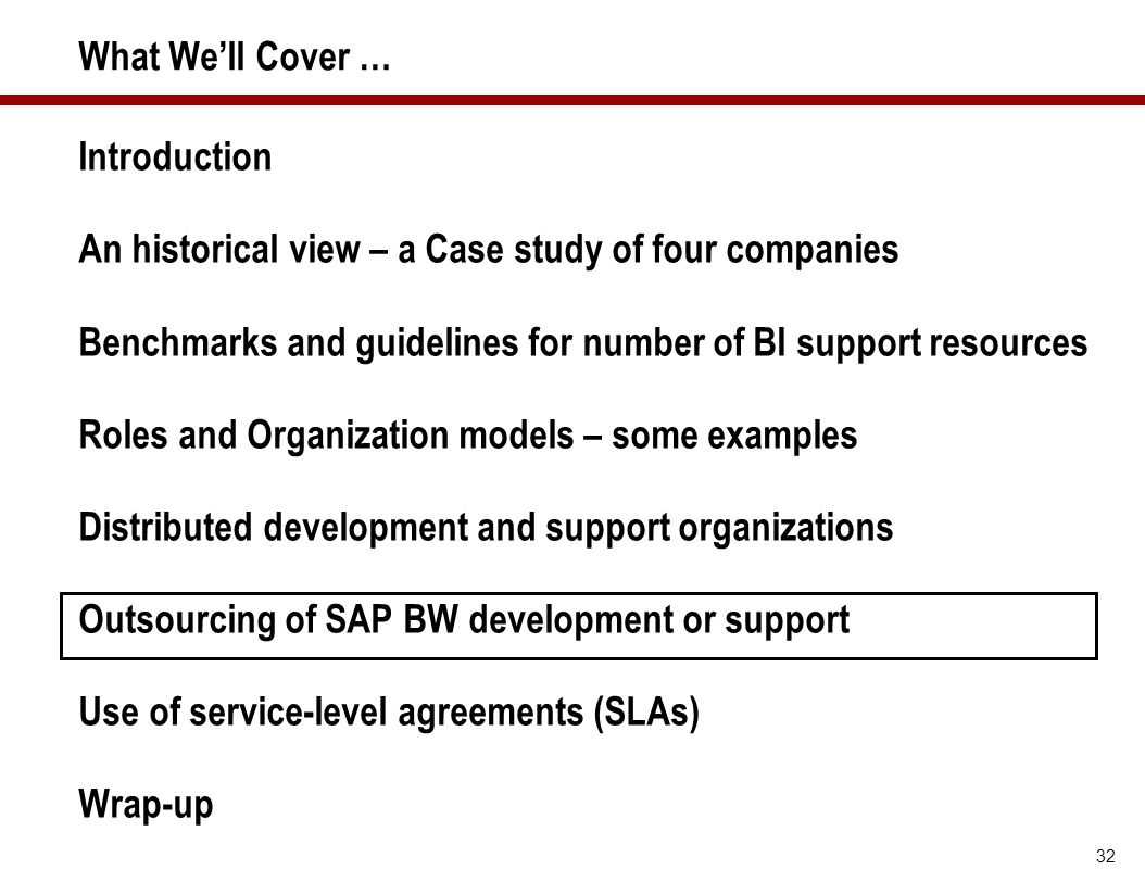 32 What We'll Cover … Introduction An historical view – a Case study of four companies Benchmarks and guidelines for number of BI support resources Ro