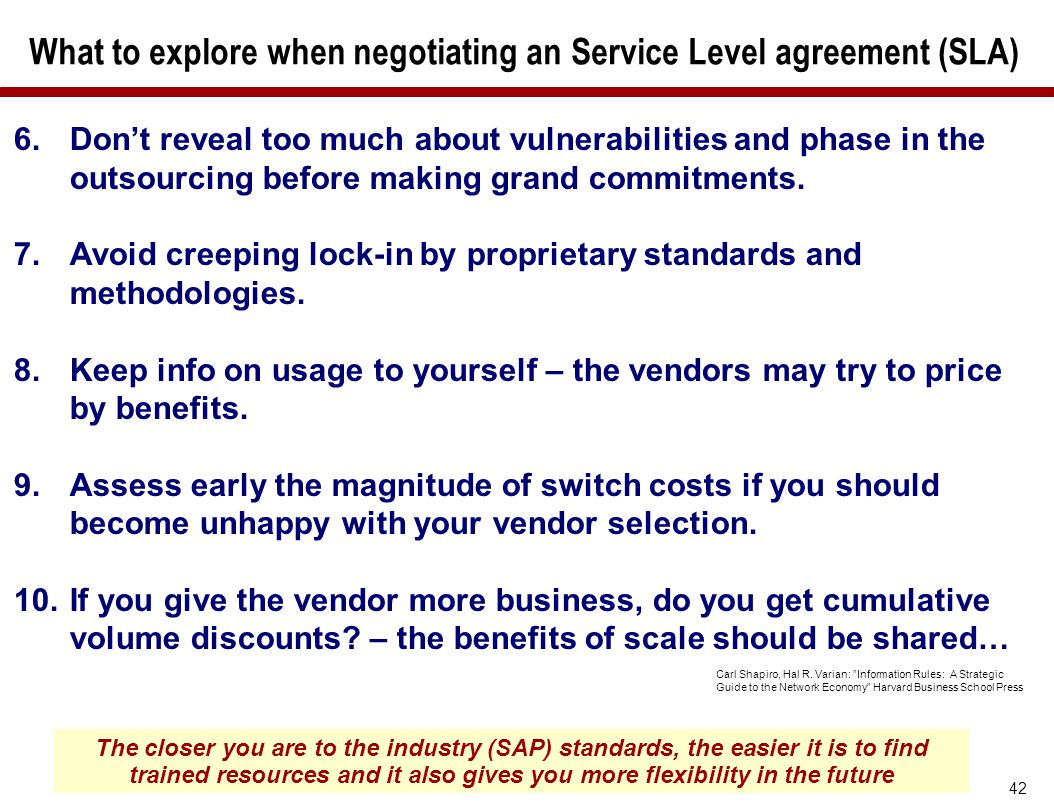 42 What to explore when negotiating an Service Level agreement (SLA) 6.Don't reveal too much about vulnerabilities and phase in the outsourcing before