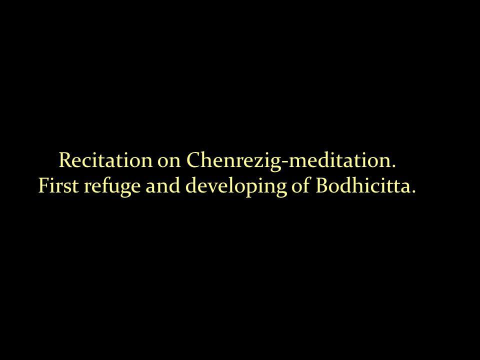 Recitation on Chenrezig-meditation. First refuge and developing of Bodhicitta.