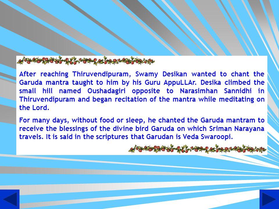 Lord Devanathan – Moolavar of Thiruvendipuram Hemabhujavalli Sametha Devadhi Rajan Swami Desikan's dear uncle AppuLLAr passed away a little later.