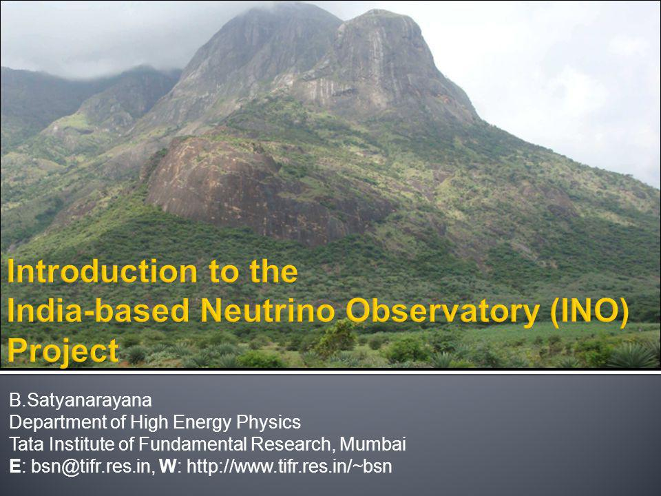 B.Satyanarayana Department of High Energy Physics Tata Institute of Fundamental Research, Mumbai E: bsn@tifr.res.in, W: http://www.tifr.res.in/~bsn