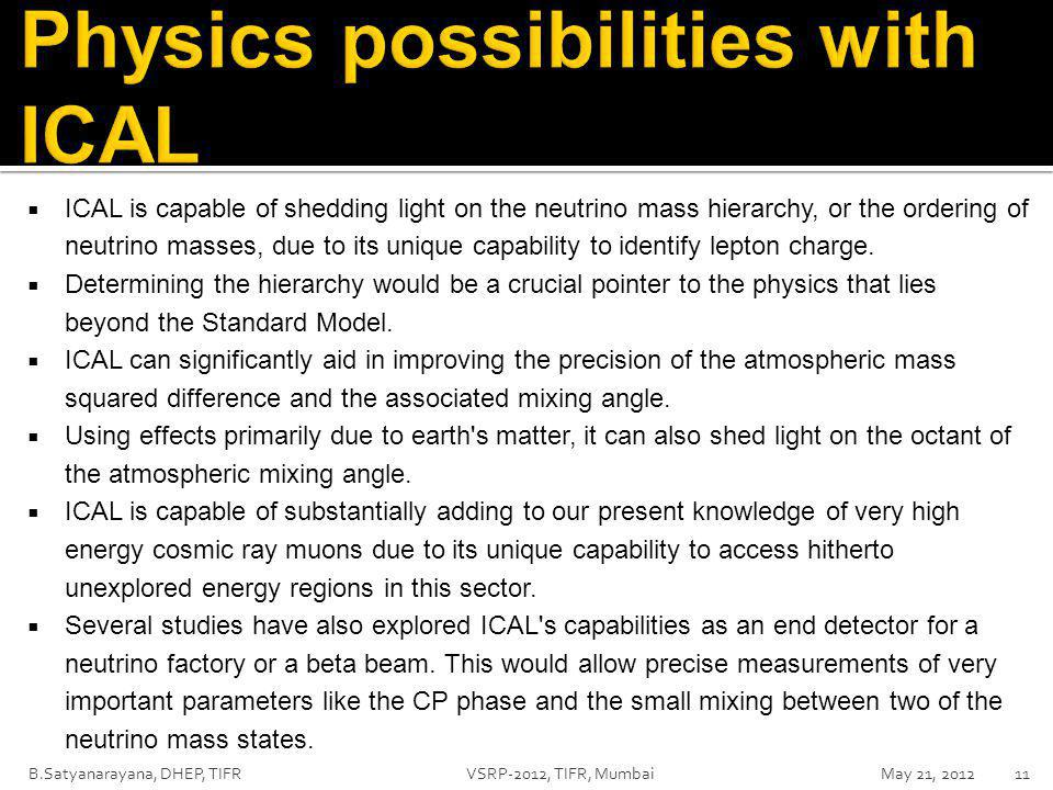  ICAL is capable of shedding light on the neutrino mass hierarchy, or the ordering of neutrino masses, due to its unique capability to identify lepton charge.