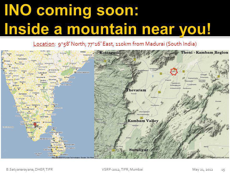 B.Satyanarayana, DHEP, TIFR VSRP-2012, TIFR, Mumbai May 21, 201215 Location: 9 o 58 ′ North; 77 o 16 ′ East, 110km from Madurai (South India)