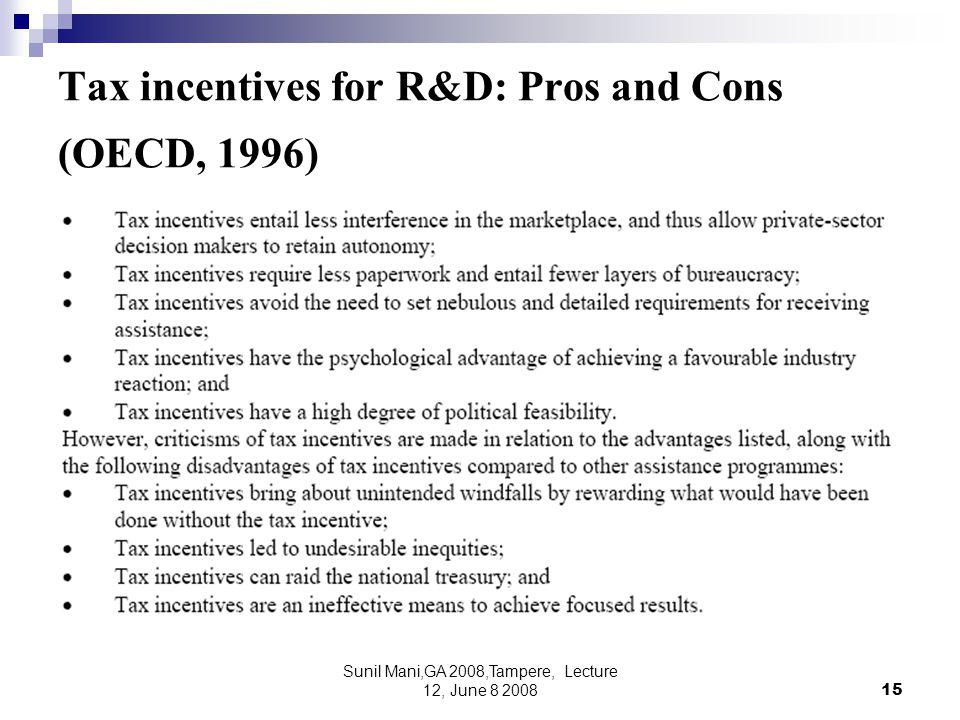 Sunil Mani,GA 2008,Tampere, Lecture 12, June 8 200815 Tax incentives for R&D: Pros and Cons (OECD, 1996)
