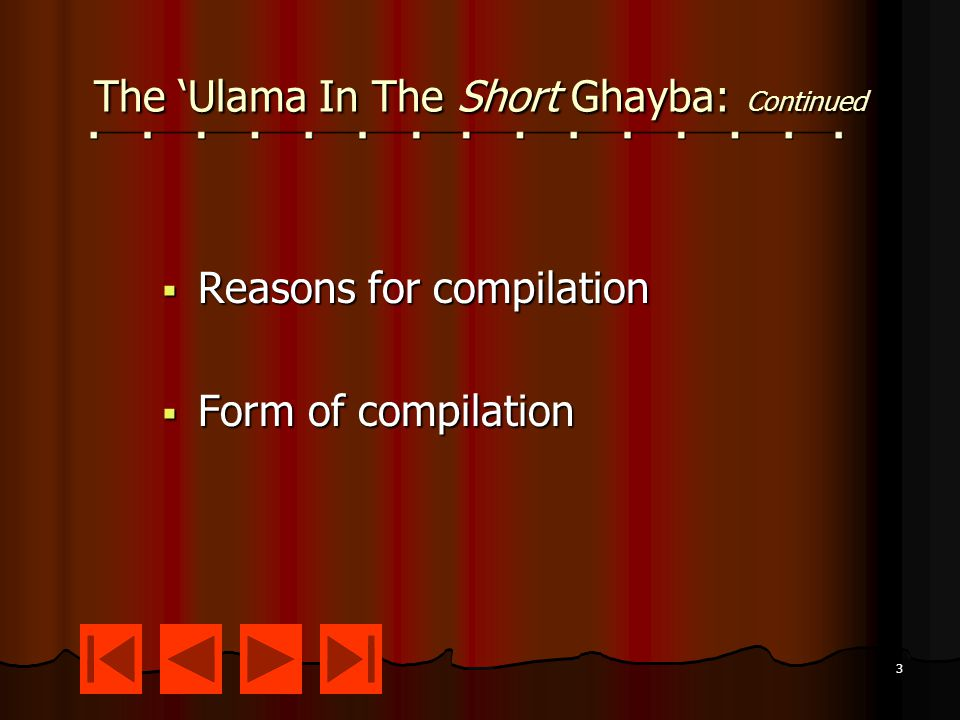 3 The 'Ulama In The Short Ghayba: Continued  Reasons for compilation  Form of compilation