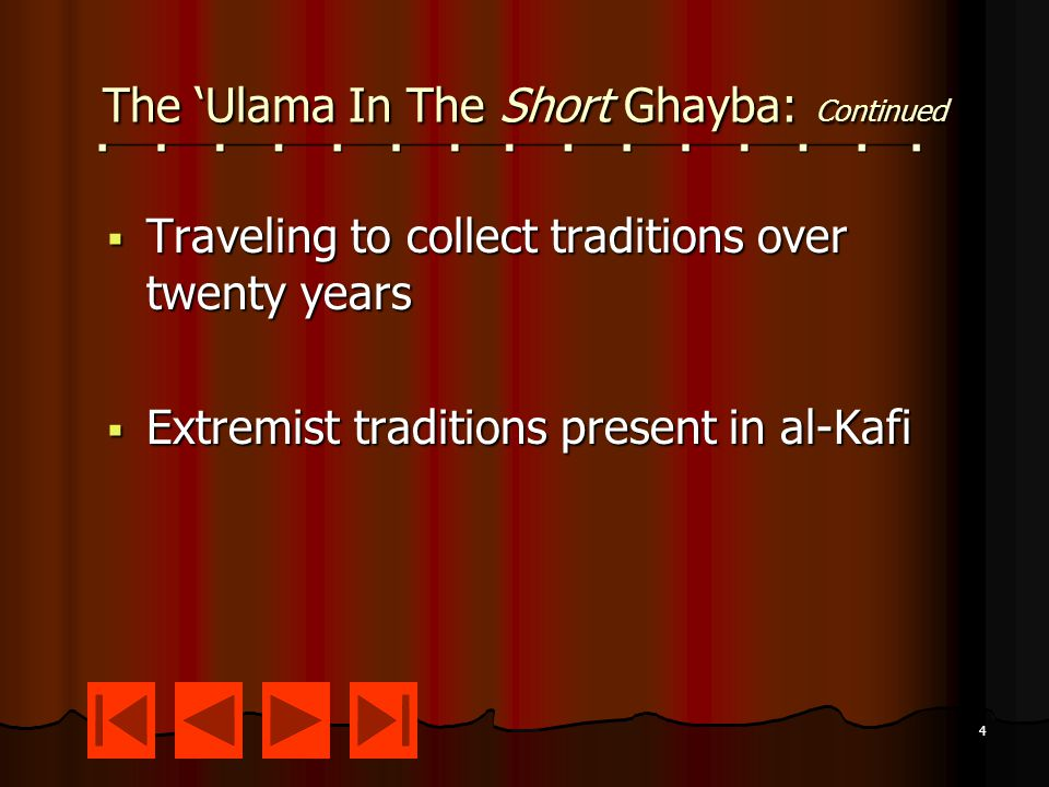4 The 'Ulama In The Short Ghayba: Continued  Traveling to collect traditions over twenty years  Extremist traditions present in al-Kafi