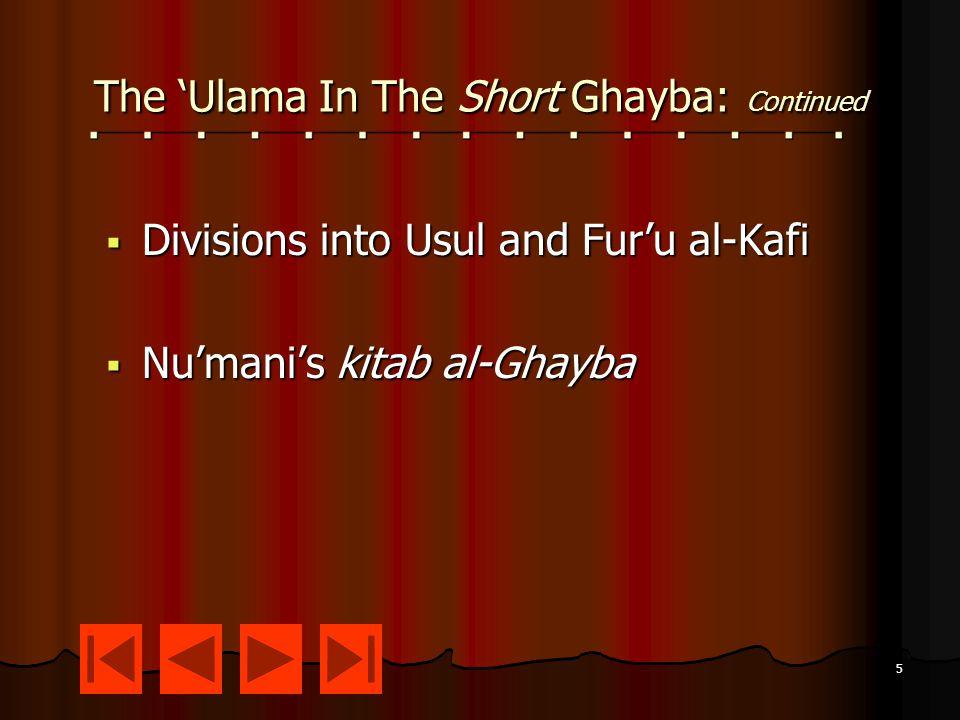 5 The 'Ulama In The Short Ghayba: Continued  Divisions into Usul and Fur'u al-Kafi  Nu'mani's kitab al-Ghayba